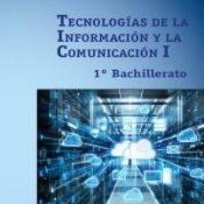 Libros: TECNOLOGÍAS DE LA INFORMACIÓN Y COMUNICACIÓN I - 1º BACHILLERATO. Lote 218779302