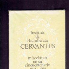 Libros: INSTITUTO DE BACHILLERATO CERVANTES 1931 - 1981 MISCELANEA EN SU CINCUENTENARIO. Lote 219849111