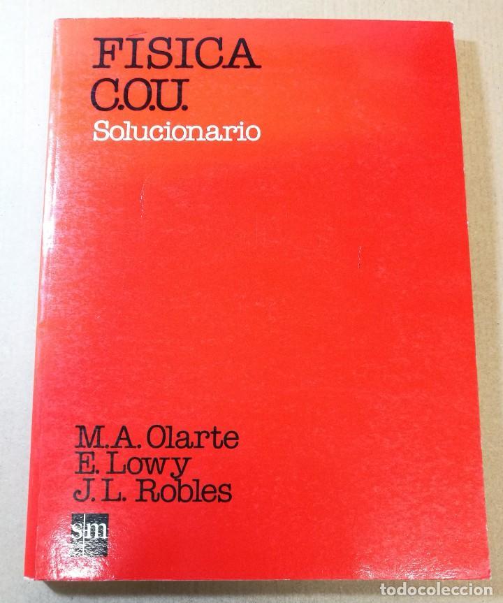 FÍSICA. COU. SOLUCIONARIO / M. A. OLARTE, E. LOWY, J. L. ROBLES. MADRID: SM, 1991 (Libros Nuevos - Libros de Texto - Bachillerato)