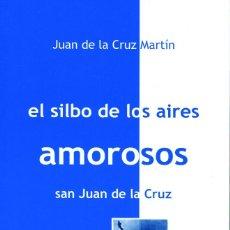 Libros: EL SILBO DE LOS AIRES AMORORSOS. ACERCAMIENTO A LA VIDA Y OBRA DE SAN JUAN DE LA CRUZ. Lote 222321493
