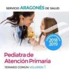 Libros: PEDIATRA DE ATENCIÓN PRIMARIA DEL SERVICIO ARAGONÉS DE SALUD. TEMARIO COMÚN VOLUMEN 1. Lote 227151235