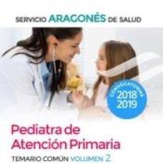 Libros: PEDIATRA DE ATENCIÓN PRIMARIA DEL SERVICIO ARAGONÉS DE SALUD. TEMARIO COMÚN VOLUMEN 2. Lote 227151300