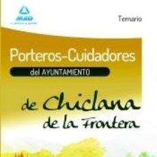 Libros: PORTEROS-CUIDADORES DEL AYUNTAMIENTO DE CHICLANA DE LA FRONTERA. TEMARIO. Lote 227151330