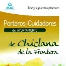 Libros: PORTEROS-CUIDADORES DEL AYUNTAMIENTO DE CHICLANA DE LA FRONTERA. TEST Y SUPUESTOS PRÁCTICOS. Lote 228395690