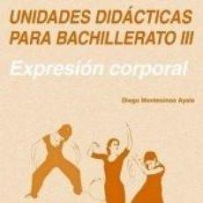 Libros: UNIDADES DIDÁCTICAS PARA BACHILLERATO III. EXPRESIÓN CORPORAL. Lote 228408980