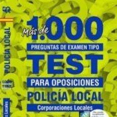 Libros: POLICÍA LOCAL. MÁS DE 1.000 PREGUNTAS DE EXAMEN TIPO TEST PARA OPOSICIONES.. Lote 235616990