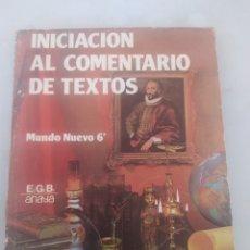 Libros: LIBRO INICIACIÓN AL COMENTARIO DE TEXTOS MUNDO NUEVO 6 E.G.B ANAYA. Lote 243523450