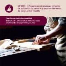 Libros: PREPARACIÓN DE EQUIPOS Y MEDIOS DE APLICACIÓN DE BARNICES Y LACAS EN ELEMENTOS DE CARPINTERÍA Y. Lote 245213915