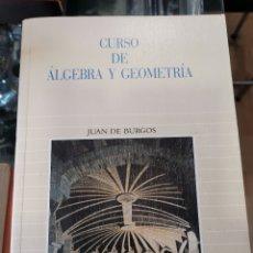 Libros: CURSO DE ÁLGEBRA Y GEOMETRÍA, JUAN DE BURGOS. Lote 245892655