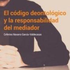 Libros: EL CÓDIGO DEONTOLÓGICO Y LA RESPONSABILIDAD DEL MEDIADOR. Lote 254158285