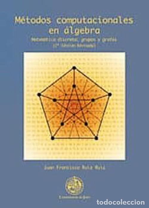 MÉTODOS COMPUTACIONALES EN ÁLGEBRA. MATEMÁTICA DISCRETA: GRUPOS Y GRAFOS (2º EDICIÓN (Libros Nuevos - Libros de Texto - Ciclos Formativos - Grado Superior)