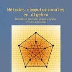 Libros: MÉTODOS COMPUTACIONALES EN ÁLGEBRA. MATEMÁTICA DISCRETA: GRUPOS Y GRAFOS (2º EDICIÓN. Lote 261851385
