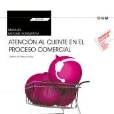 Libros: MANUAL. ATENCIÓN AL CLIENTE EN EL PROCESO COMERCIAL (TRANSVERSAL: UF0349). CERTIFICADOS DE. Lote 263669595