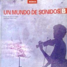 Libros: 2º ESO- UN MUNDO DE SONIDOS B - MÚSICA - GERMÁN MONFERRER QUINTANA Y JUAN ÁNGEL PICAZO LÓPEZ. Lote 269202898