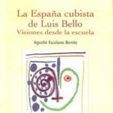 Libros: LA ESPAÑA CUBISTA DE LUIS BELLO. VISIONES DESDE LA ESCUELA. Lote 269418563