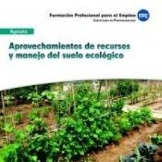 Libros: UFO0208. APROVECHAMIENTOS DE RECURSOS Y MANEJO DEL SUELO ECOLÓGICO. MÓDULO FORMATIVO MFO717: MANEJO. Lote 271573813