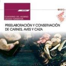 Libros: CUADERNO DEL ALUMNO. PREELABORACIÓN Y CONSERVACIÓN DE CARNES, AVES Y CAZA (UF0065). CERTIFICADOS DE. Lote 277457358