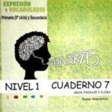 Libros: PALABRAS. EXPRESIÓN Y VOCABULARIO. CUADERNO 7, NIVEL 1: AGUA, PAISAJE Y CLIMA. Lote 278365233