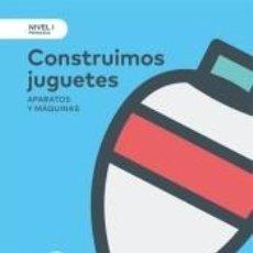 Libros: NIVEL I PRI CONSTRUIMOS JUGUETES. APARATOS Y MAQUINAS. Lote 295031293