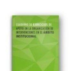Libros: CUADERNO DE EJERCICIOS MF1016_2 APOYO EN LA ORGANIZACIÓN DE INTERVENCIONES EN EL ÁMBITO. Lote 295031413