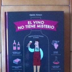 Libros: EL VINO NO TIENE MISTERIO. PEQUEÑA GUÍA DE ENOLOGÍA ILUSTRADA / OPHÉLIE NEIMAN. Lote 80501477