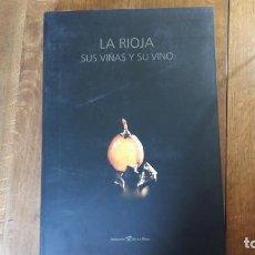 Libros: LA RIOJA, SUS VIÑAS Y SU VINO. 1ª EDICIÓN - LOGROÑO, GOBIERNO DE LA RIOJA 2009. Lote 153724806