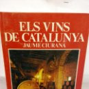 Libros: BJS.JAUME CIURANA.ELS VINS DE CATALUNYA.EDT,BARCELONA.BRUMART TU LIBRERIA.. Lote 158352694
