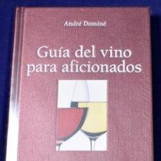 Libros: GUÍA DEL VINO PARA AFICIONADOS - ANDRÉ DOMINÉ. Lote 203534716