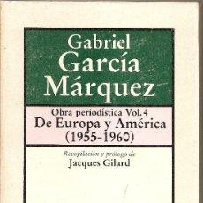 Libros: GABRIEL GARCÍA MÁRQUEZ. OBRA PERIODÍSTICA VOL. 4. DE EUROPA Y AMÉRICA (1955-1960) . Lote 6503393