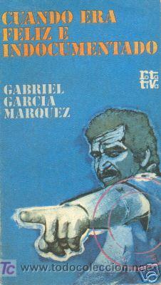GABRIEL GARCIA MARQUEZ CUANDO ERA FELIZ E INDOCUMENTADO (Libros sin clasificar)