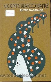 27-200. Libro. Entre Naranjos. Vicente Blasco Ibañez. segunda mano