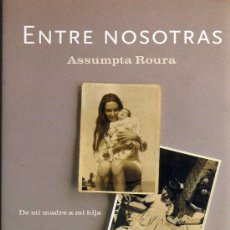 Libros: ENTRE NOSOTRAS (DE MI MADRE A MI HIJA) - ASSUMPTA ROURA - ED. PLANETA 2001 - PRIMERA EDICIÓN. Lote 10443769