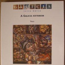 Libros: GALICIA. TERRA ÚNICA. A GALICIA EXTERIOR. VIGO. Lote 12532548