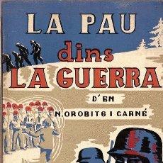 Libros: NORBERT OROBITG I CARNE NOVELA LA PAU DINS LA GUERRA EDICIONS MIRADOR PIRINEU 1970. Lote 13817382