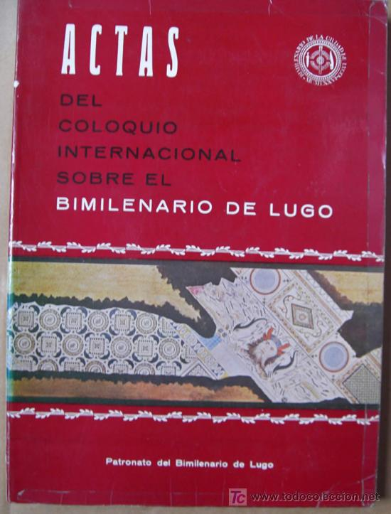 ACTAS DEL COLOQUIO INTERNACIONAL DEL BIMILENARIO DE LUGO (Libros sin clasificar)
