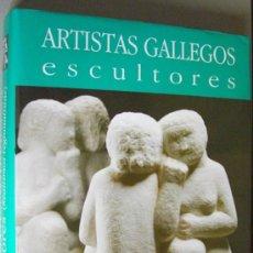 Libros: ARTISTAS GALLEGOS. ESCULTORES ( REALISMOS REGIONALISTAS ). COLECCIÓN DE ARTE DE GALICIA. Lote 14292595