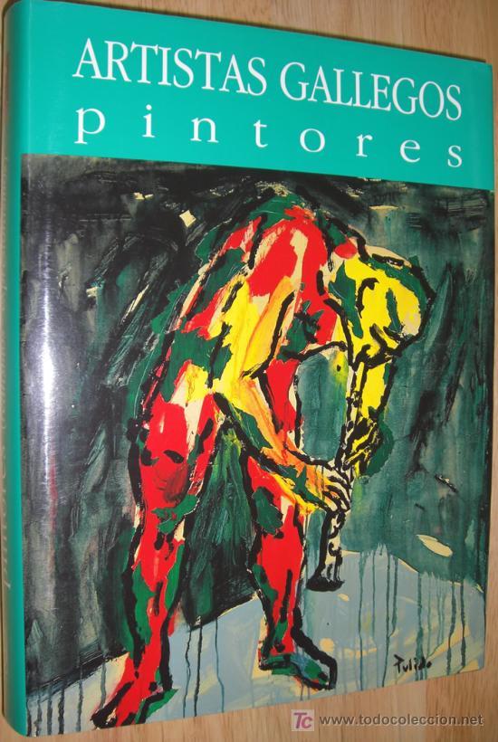 ARTISTAS GALLEGOS. PINTORES ( REALISMO - EXPRESIONISMO ). COLECCIÓN DE ARTE DE GALICIA (Libros sin clasificar)