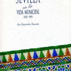 Libros: SEVILLA EN LA VIDA MUNICIPAL (920/1991) - JOSE ANTONIO SUMARIBA - ED. GUIBUSUR 1994. Lote 14866702