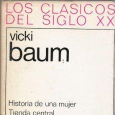Libros: LOS CLÁSICOS DEL SIGLO XX - VICKY BAUM - HISTORIA DE UNA MUJER - TIENDA CENTRAL. Lote 14912721