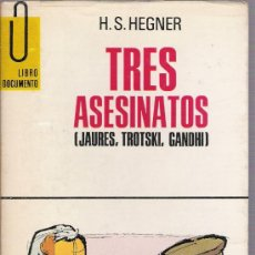 Libros: TRES ASESINATOS - JAURES , TROTSKI , GANDHI - H. S. HEGNER - LIBRO DOCUMENTO. Lote 14912826