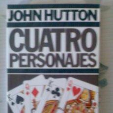Libros: CUATRO PERSONAJES - JOHN HUTTON. Lote 27263539
