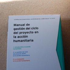 Libros: MANUAL DE GESTION DEL CICLO DE PROYECTO EN LA ACCION HUMANITARIA. FUNDACION LA CAIXA. Lote 27083816