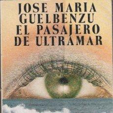 Libros: EL PASAJERO DE ULTRAMAR - JOSE MARÍA GUELBENZU - ALIANZA EDITORIAL. Lote 16387289