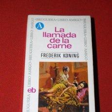 Libros: LA LLAMADA DE LA CARNE - FREDERIK KONING - BRUGUERA LIBRO AMIGO - PRIMERA EDICIÓN 1973. Lote 16869900