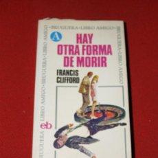 Libros: HAY OTRA FORMA DE MORIR - FRANCIS CLIFFORD - BRUGUERA LIBRO AMIGO - PRIMERA EDICIÓN 1971. Lote 16871795