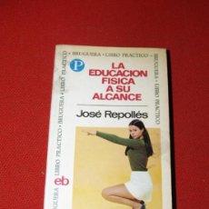 Libros: LA EDUCACIÓN FÍSICA A SU ALCANCE - JOSÉ REPOLLÉS - BRUGUERA LIBRO AMIGO PRIMERA EDICIÓN 1969. Lote 16871881