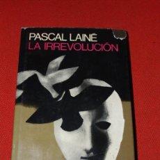 Libros: LA IRREVOLUCIÓN -PASCAL LAINÉ - PLANETA PRIMERA EDICIÓN 1975. Lote 16889410