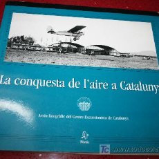 Libros: LA CONQUESTA DE L'AIRE A CATALUNYA - ARXIU FOTOFRÀFIC DEL CENTRE EXCURSIONISTA DE BARCELONA - 2002. Lote 26924177