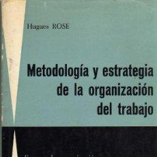 Libros: METODOLOGIA Y ESTRATEGIA DE LA ORGANIZACIÓN DEL TRABAJO - HUGUES ROSE - EDICIONES SAGITARIO 1966. Lote 21366583
