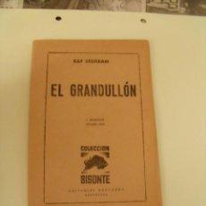Libros: COLECCIÓN BISONTE. EL GRANDULLÓN. PRIMERA EDICIÓN JULIO 1950. BRUGUERA. CAPÍTULO PRIMERO. P-74. Lote 19550270